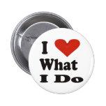 I Love What I Do 6 Cm Round Badge