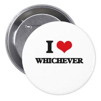 I love Whichever 7.5 Cm Round Badge