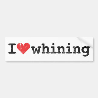 I love whining Bumper Sticker