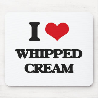I love Whipped Cream Mouse Pad