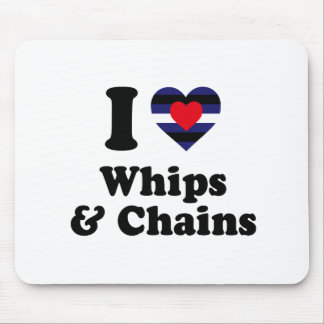 I Love Whips and Chains Mouse Pad