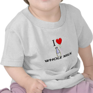 I Love Whole Milk Tshirts