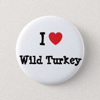 I love Wild Turkey heart T-Shirt 6 Cm Round Badge
