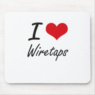I love Wiretaps Mouse Pad