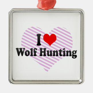 I love Wolf Hunting Silver-Colored Square Decoration