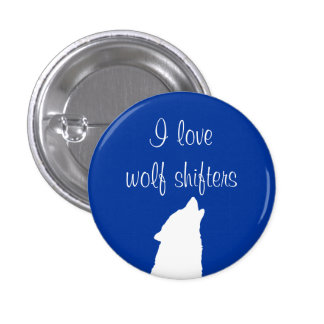 """I love wolf shifters"" button"