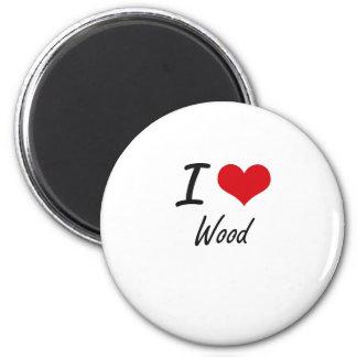 I love Wood 6 Cm Round Magnet