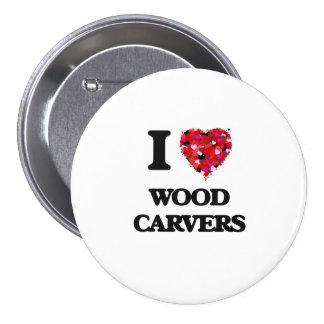 I love Wood Carvers 3 Inch Round Button