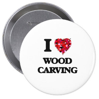 I Love Wood Carving 10 Cm Round Badge