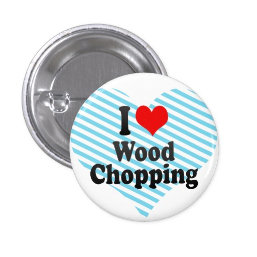 I love Wood Chopping Pinback Button