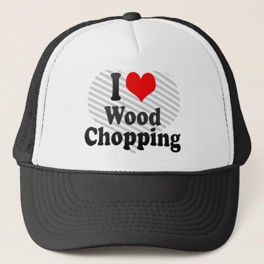 I love Wood Chopping Cap