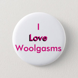 I Love Woolgasms 6 Cm Round Badge