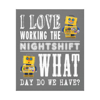 I Love Working the Nightshift Canvas Print