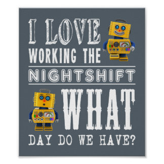 I Love Working the Nightshift Poster