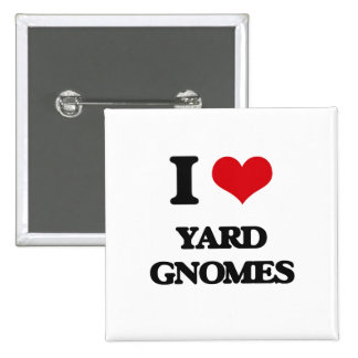I love Yard Gnomes 15 Cm Square Badge