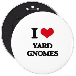 I love Yard Gnomes 6 Inch Round Button