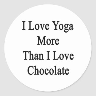 I Love Yoga More Than I Love Chocolate Round Sticker