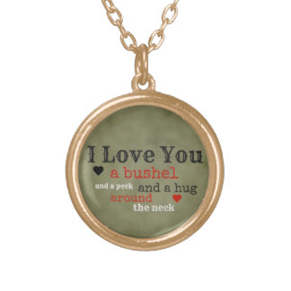 """I love you a bushel and a peck"" necklace"