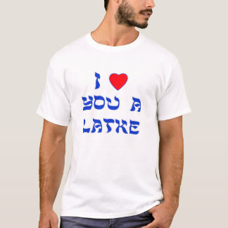 I Love You a Latke T-Shirt