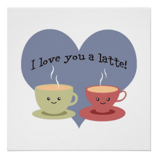 I love you a latte! poster