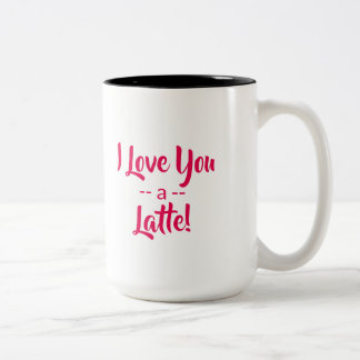 I Love You a Latte Valentine's Day Coffee Mug