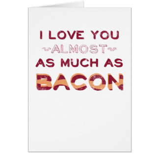 I Love You Almost As Much As Bacon Card