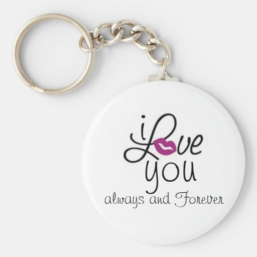 i LOVE you always and Forever Key Chains