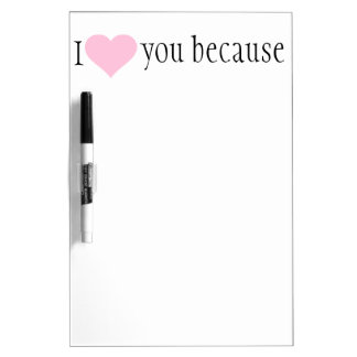 """"""" I love you because"""" dry erase sign Dry Erase Board"""