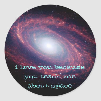 i love you because you teach me about space round sticker
