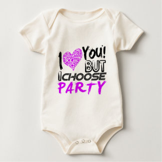 I Love you But I choose Party Baby Bodysuit