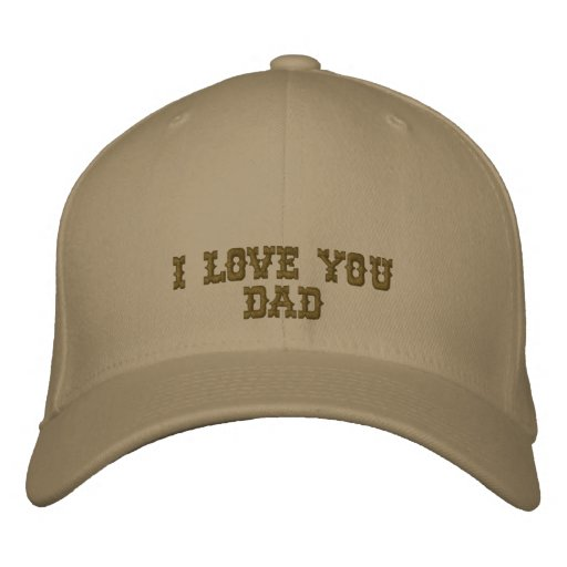 I Love You Dad Embroidered Cap