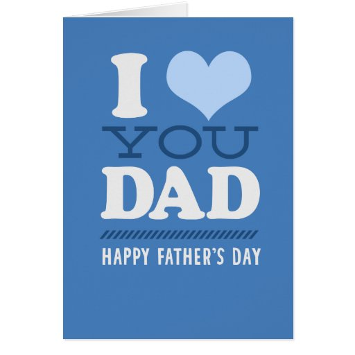 I Love You Dad - Happy Father's Day Card