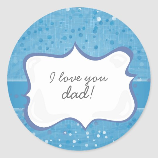 'I love you dad!' on blue little dots Classic Round Sticker