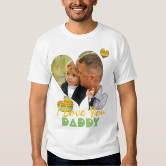 I love you Daddy photo t-shirts