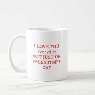 I Love You Everyday Coffee Mug