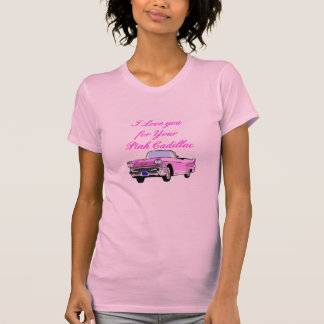 I Love You For Your Pink Cadillac Vintage 50s T-Shirt