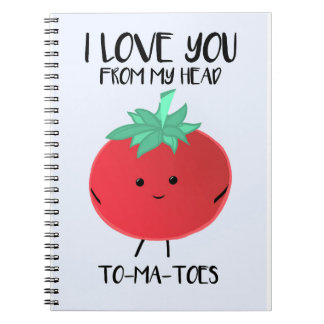 I love you from my head TO-MA-TOES - Notebook