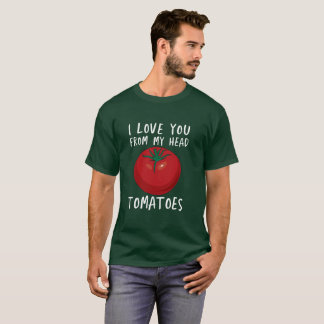 I Love You From My Head Tomatoes- Drawn Tomato T-Shirt