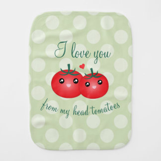 I Love You From My Head Tomatoes Funny Fruit Pun Burp Cloth