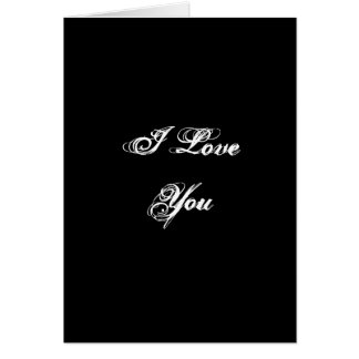 I Love You. In a script font. Black and White. Greeting Card