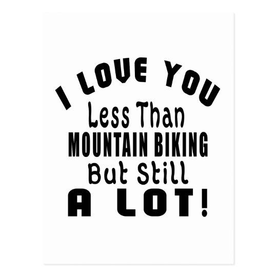 I LOVE YOU LESS THAN MOUNTAIN BIKING BUT