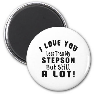 I LOVE YOU LESS THAN MY STEPSON BUT STILL A LOT! 6 CM ROUND MAGNET