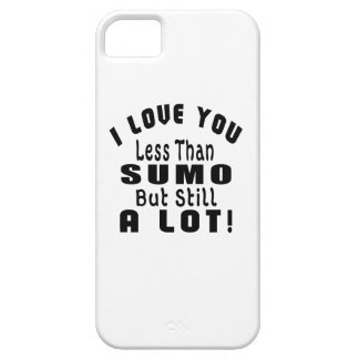 I LOVE YOU LESS THAN SUMO BUT STILL A LOT! iPhone 5 COVERS