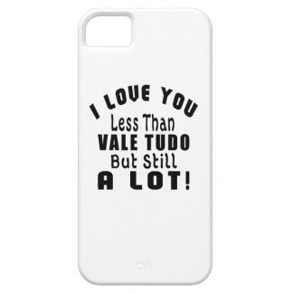 I LOVE YOU LESS THAN VALE TUDO BUT STILL A LOT! iPhone 5 CASE