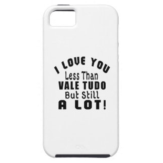 I LOVE YOU LESS THAN VALE TUDO BUT STILL A LOT! iPhone 5 COVER