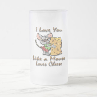 I Love You Like A Mouse Loves Cheese 2 Frosted Glass Beer Mug