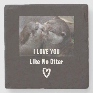 I Love You Like No Otter Cute Photo Stone Coaster