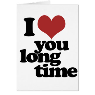 I Love you long time Note Card