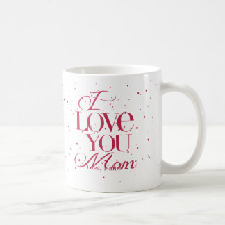 I Love You Mom Mug  $15.95