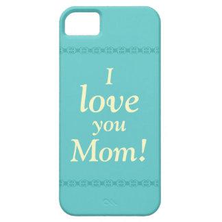 I love you Mom! Phone Case